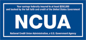 NCUA logo graphic that reads Your savings federally insured to at least $250,000 and backed by the full faith and credit of the United States Government NCUA National Credit Union Administration, a U.S. Government Agency